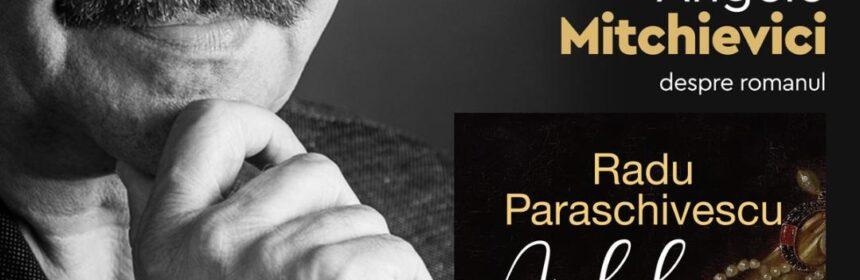 """Radu paraschivescu își lansează în Constanța romanul """"Acul de aur și ochii Glorianei"""""""